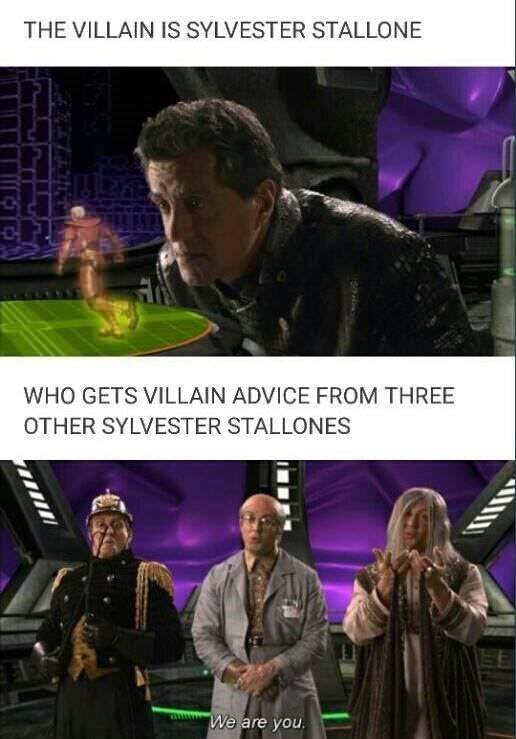 Fictional character - THE VILLAIN IS SYLVESTER STALLONE WHO GETS VILLAIN ADVICE FROM THREE OTHER SYLVESTER STALLONES We are you.
