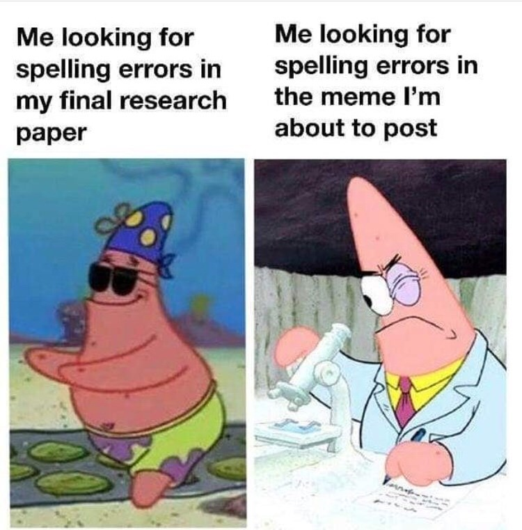 Cartoon - Me looking for spelling errors in my final research Me looking for spelling errors in the meme l'm paper about to post