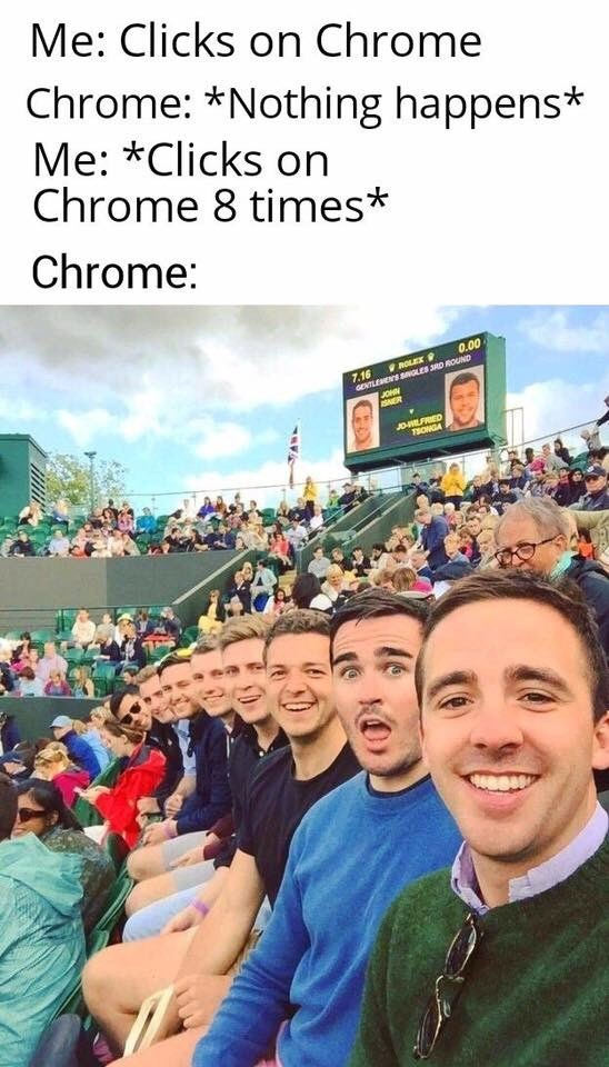 People - Me: Clicks on Chrome Chrome: *Nothing happens* Me: *Clicks on Chrome 8 times* Chrome: 0.00 ROLEX 7.16 GENTLEENS OES JRD ROUND JOHN SNER JOLFRED 7SONGA