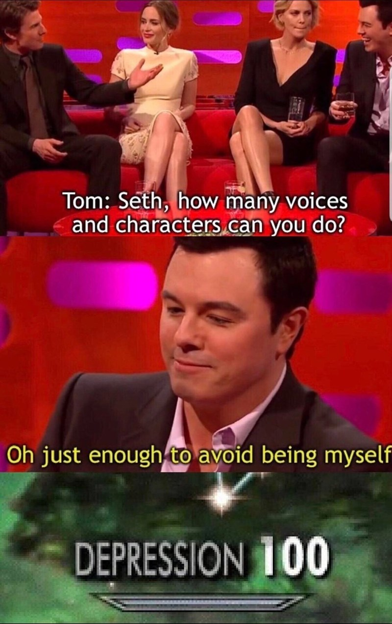 Photo caption - Tom: Seth, how many voices and characters can you do? Oh just enough to avoid being myself DEPRESSION 100