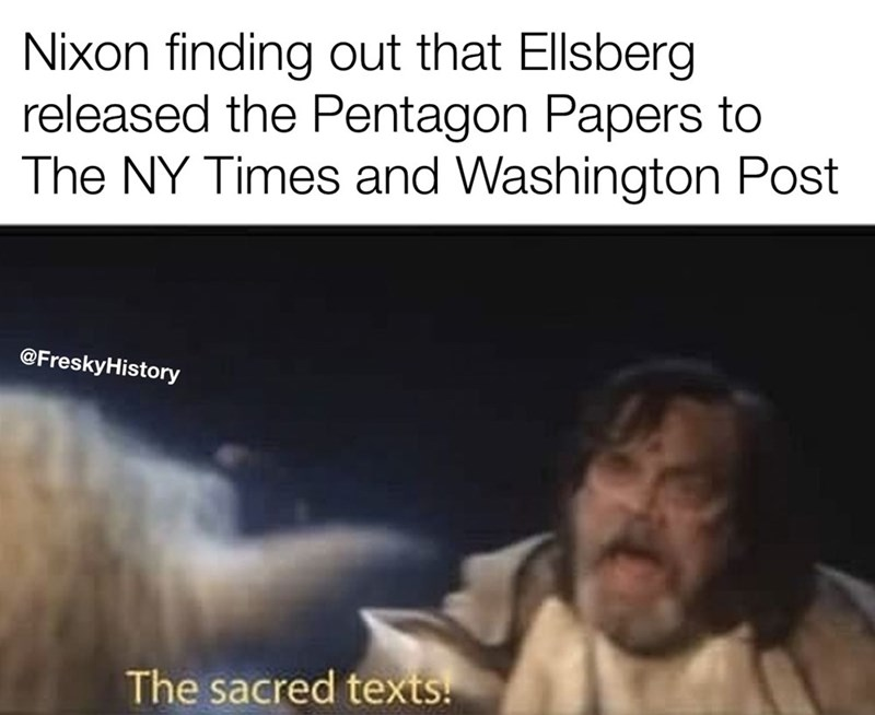 Text - Nixon finding out that Ellsberg released the Pentagon Papers to The NY Times and Washington Post @FreskyHistory The sacred texts!