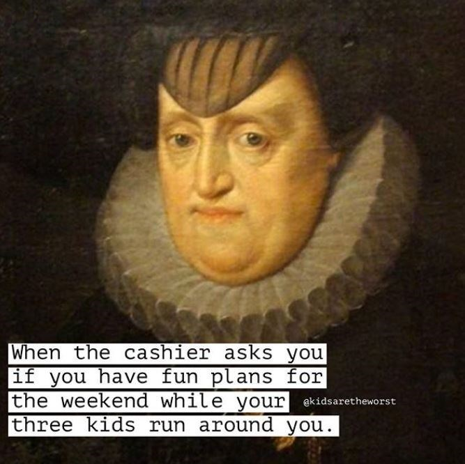 Forehead - When the cashier asks you if you have fun plans for the weekend while your akidsaretheworst three kids run around you.
