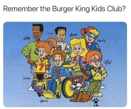 Cartoon - Remember the Burger King Kids Club? dmpr Jals Kip Vio POMe Cheels J.D.
