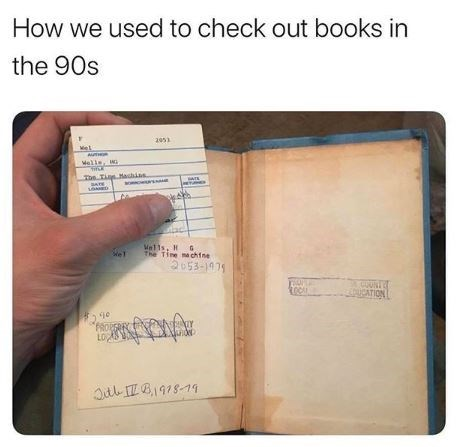 Text - How we used to check out books in the 90s 2053 Me Melle, w The Ti Hachis BATE SATE Mells, H G The Time ma chine 2053-1979 UNTE CATION Jtb II B1918-19