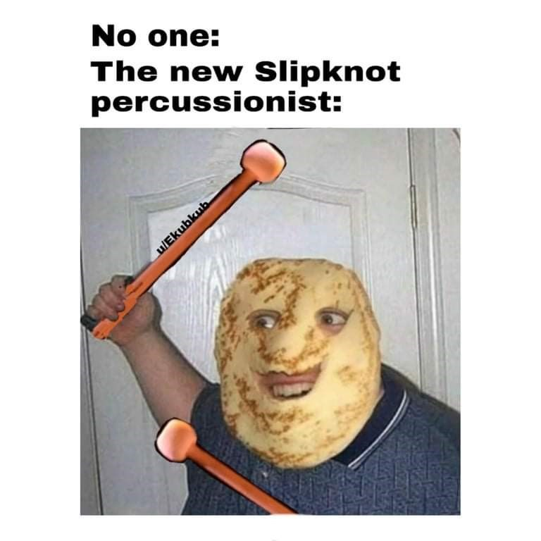 Musical instrument - No one: The new Slipknot percussionist: u/Ekubkub
