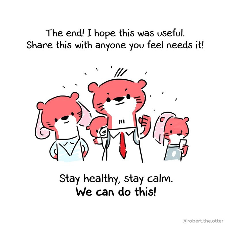 Text - The end! I hope this was useful. Share this with anyone you feel needs it! Stay healthy, stay calm. We can do this! @robert.the.otter
