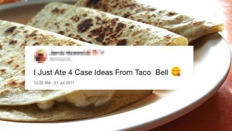 Food - I Just Ate 4 Case Ideas From Taco Bell 12:32 AM - 21 Jul 2017
