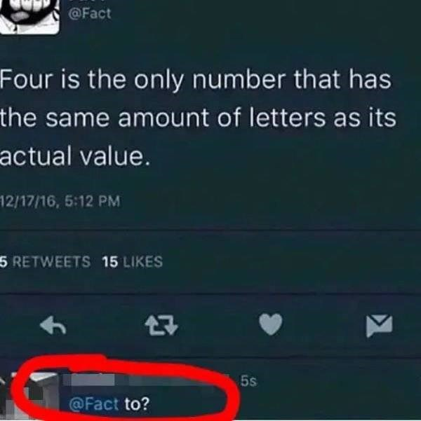 Text - @Fact Four is the only number that has the same amount of letters as its actual value. 12/17/16, 5:12 PM 5 RETWEETS 15 LIKES 5s @Fact to?