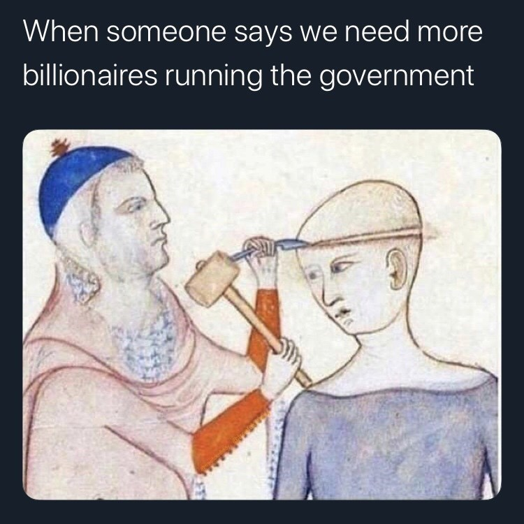 Text - When someone says we need more billionaires running the government