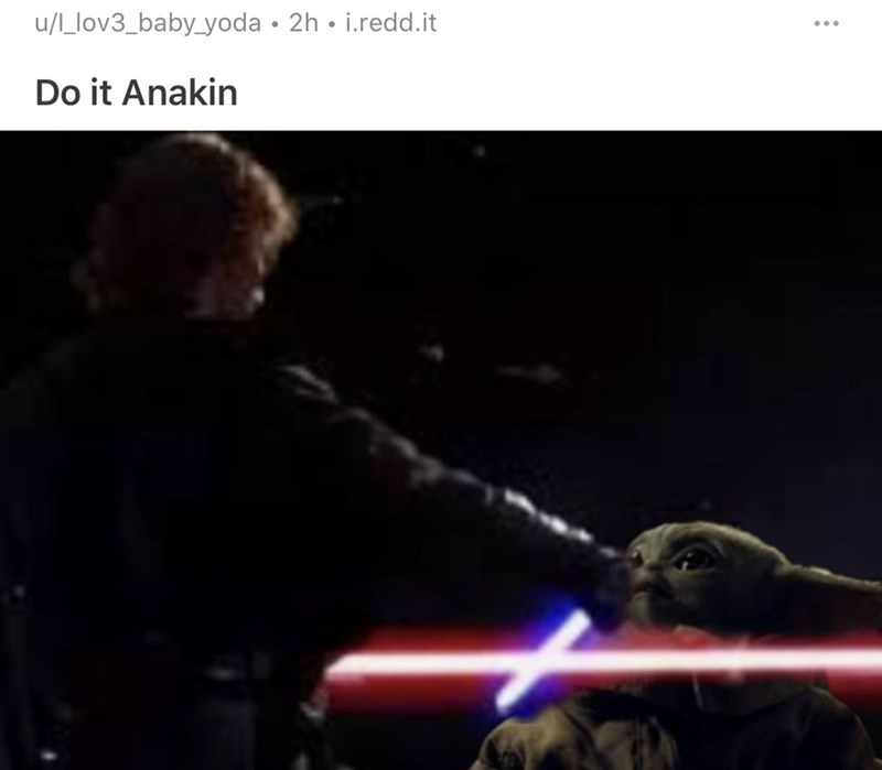 Darkness - u/L_lov3_baby_yoda • 2h • i.redd.it Do it Anakin