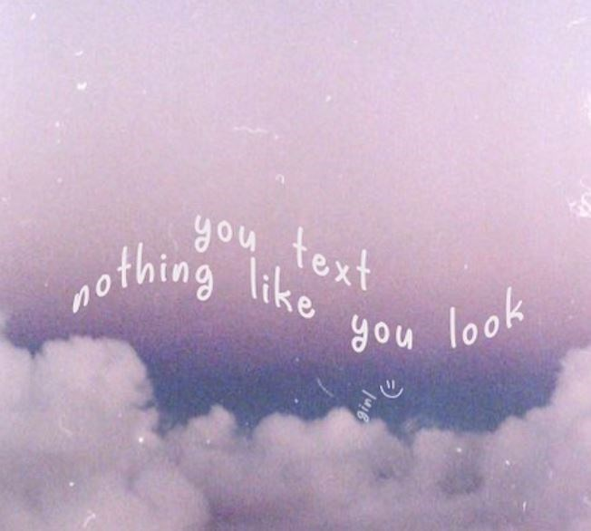 Text - you text nothing like you look