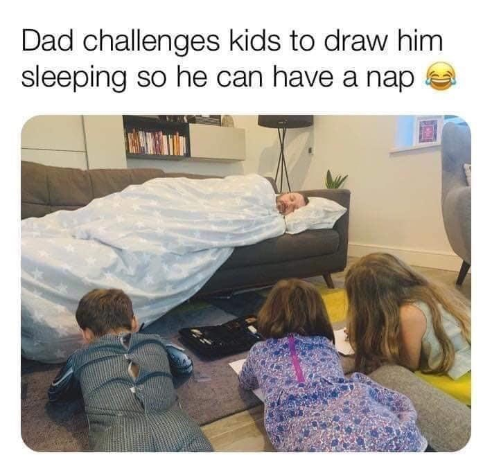"Funny meme that reads, ""Dad challenges kids to draw him sleeping so he can have a nap"" above a photo of a guy sleeping on a couch with kids drawing him"