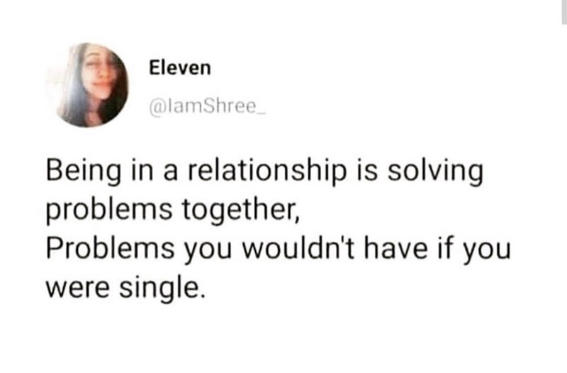 "Funny tweet that reads, ""Being in a relationship is solving problems together, problems you wouldn't have if you were single"""