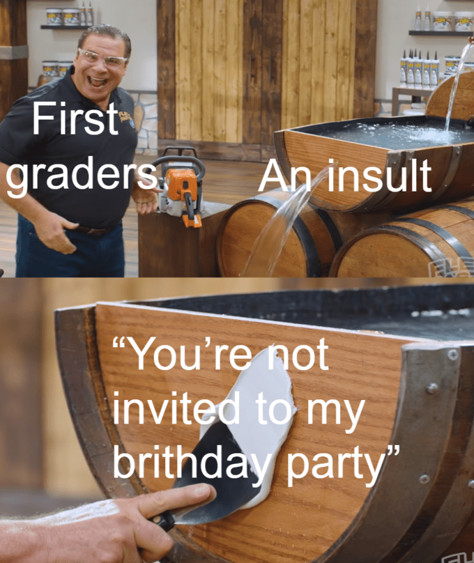 """Barrel - First graders An insult """"You're not invited to my brithday party"""""""