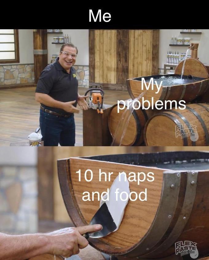 Barrel - Me My problems ELEAR PASTE 10 hr naps and food FLEX PASTE