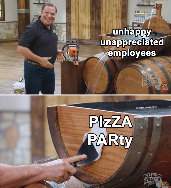 Barrel - unhappy unappreciated employees ELED PASTE PIZZA PARTY @memebase ELEX PASTE