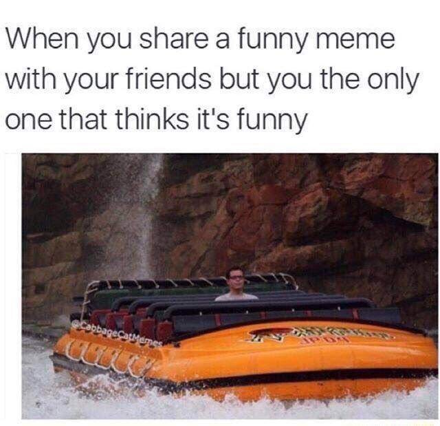 Vehicle - When you share a funny meme with your friends but you the only one that thinks it's funny Cabbag