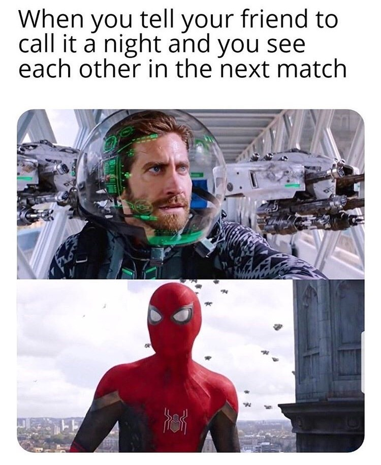 Superhero - When tell your friend to you call it a night and you see each other in the next match