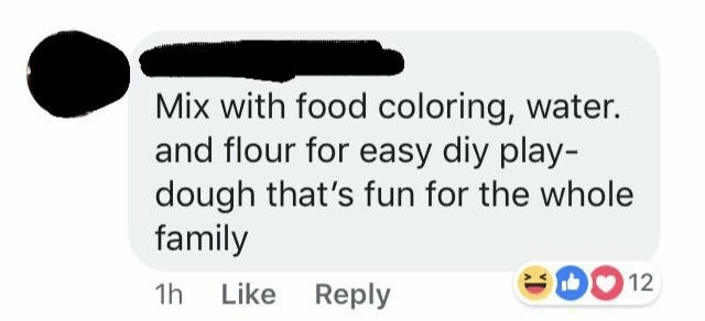 Text - Mix with food coloring, water. and flour for easy diy play- dough that's fun for the whole family 12 1h Like Reply