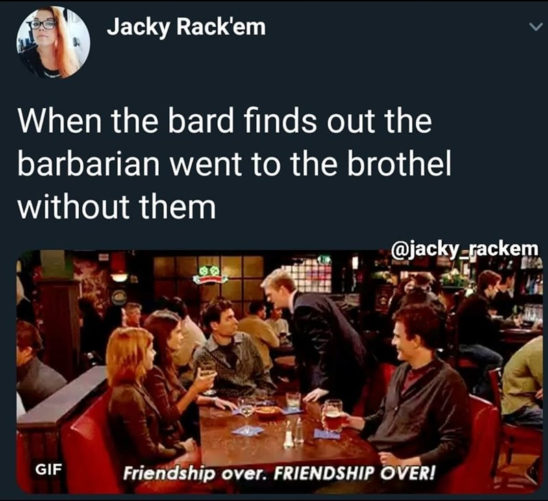 Font - Jacky Rack'em When the bard finds out the barbarian went to the brothel without them @jacky-rackem GIF Friendship over. FRIENDSHIP OVER!