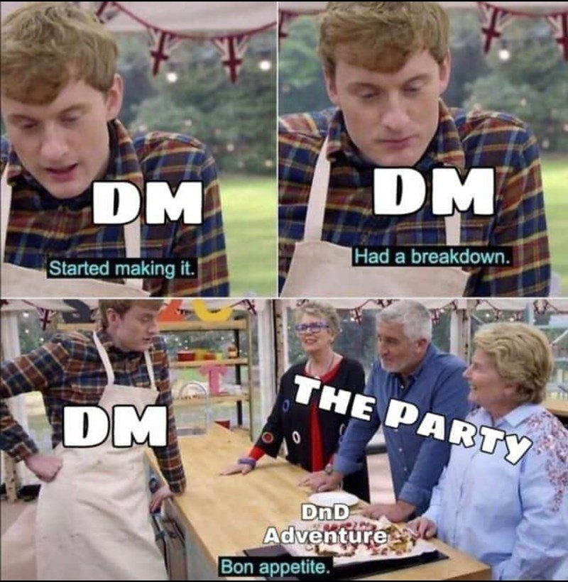 People - DM DM Had a breakdown. Started making it. THE PARTY DM DnD Adventure Bon appetite.