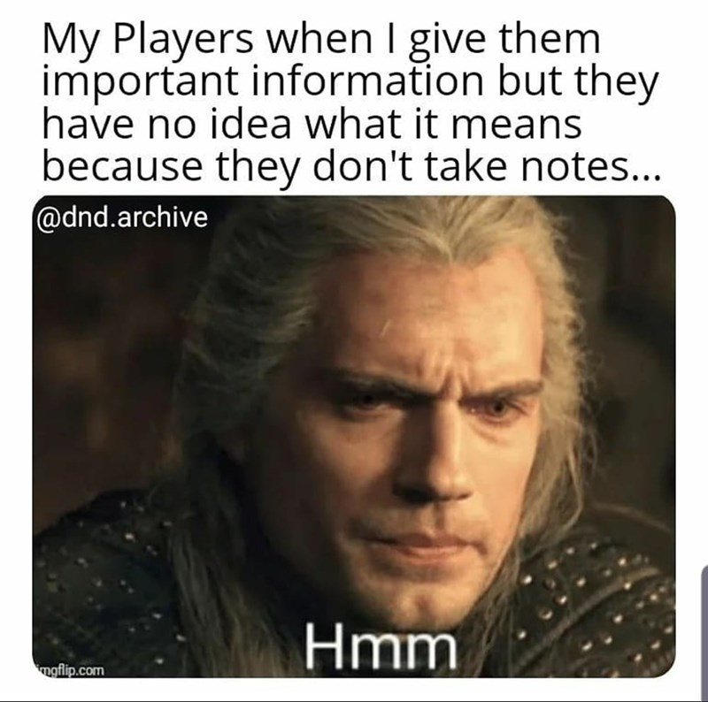 Text - My Players when I give them important information but they have no idea what it means because they don't take notes.. @dnd.archive Hmm mgflip.com