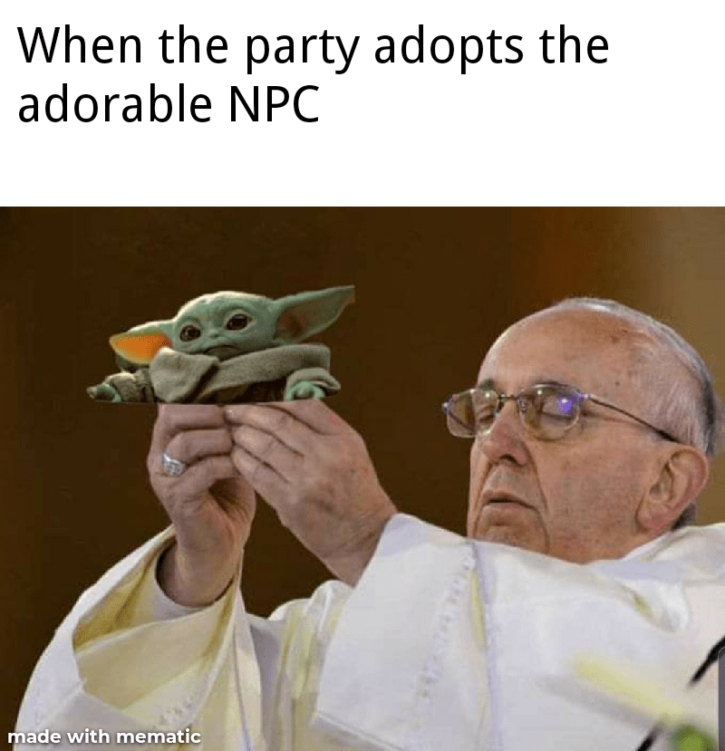 Pope - When the party adopts the adorable NPC made with mematic