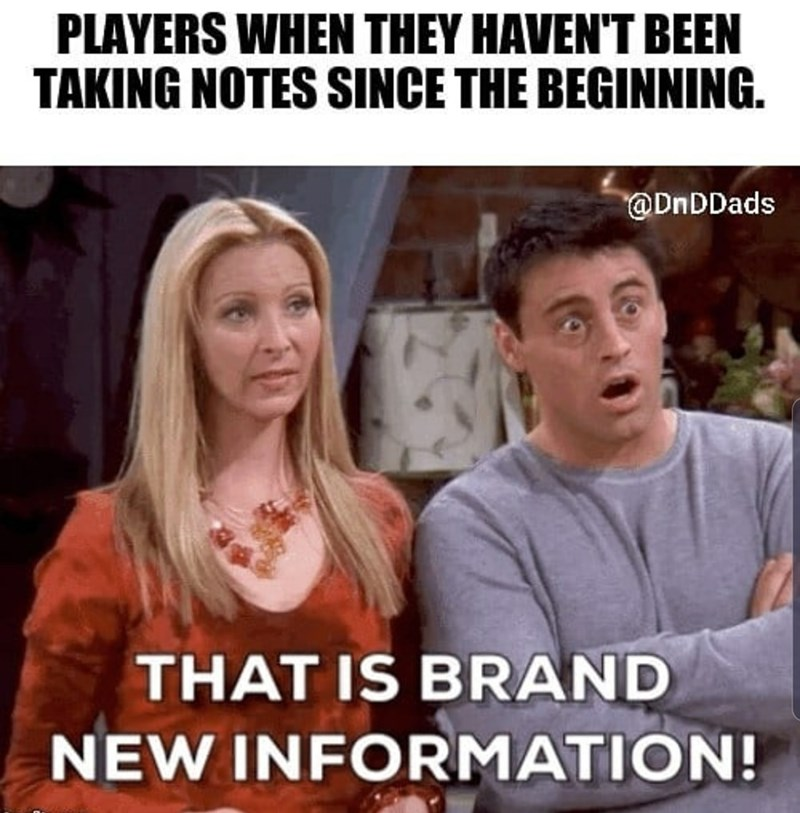 Internet meme - PLAYERS WHEN THEY HAVEN'T BEEN TAKING NOTES SINCE THE BEGINNING. @DnDDads THAT IS BRAND NEW INFORMATION!