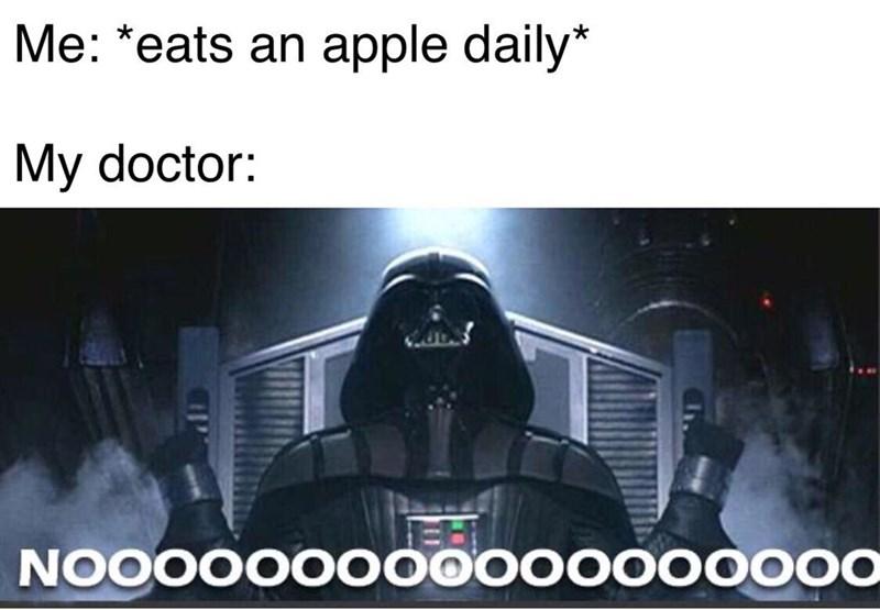 Darth vader - Me: *eats an apple daily* My doctor: NOOOOOO000000000000