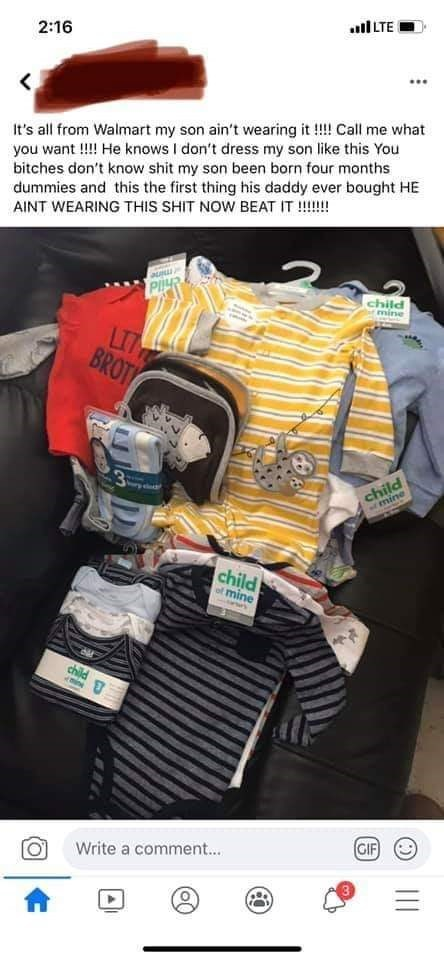 Product - all LTE 2:16 It's all from Walmart my son ain't wearing it !! Call me what you want !! He knows I don't dress my son like this You bitches don't know shit my son been born four months dummies and this the first thing his daddy ever bought HE AINT WEARING THIS SHIT NOW BEAT IT !!! mine LI BROTY child fmine 3. child of mine child (mine GIF) Write a comment.