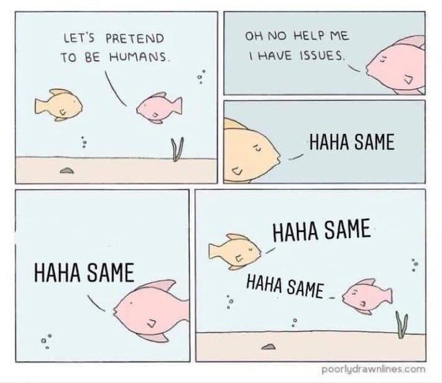 Funny meme about fish pretending to be humans comic | let's pretend to be humans oh no help me i have issues haha same haha same haha same haha same