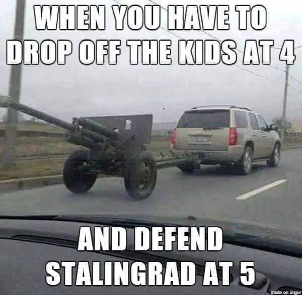 Motor vehicle - WHEN YOU HAVE TO DROP OFF THE KIDS AT 4 AND DEFEND STALINGRAD AT 5 made on imgur