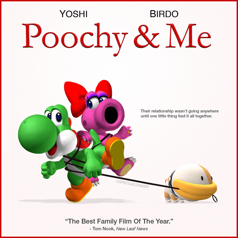 """Cartoon - YOSHI BIRDO Poochy & Me Their relationship wasn't going anywhere until one little thing tied it all together. @SPETTACOMEDY """"The Best Family Film Of The Year."""" - Tom Nook, New Leaf News"""