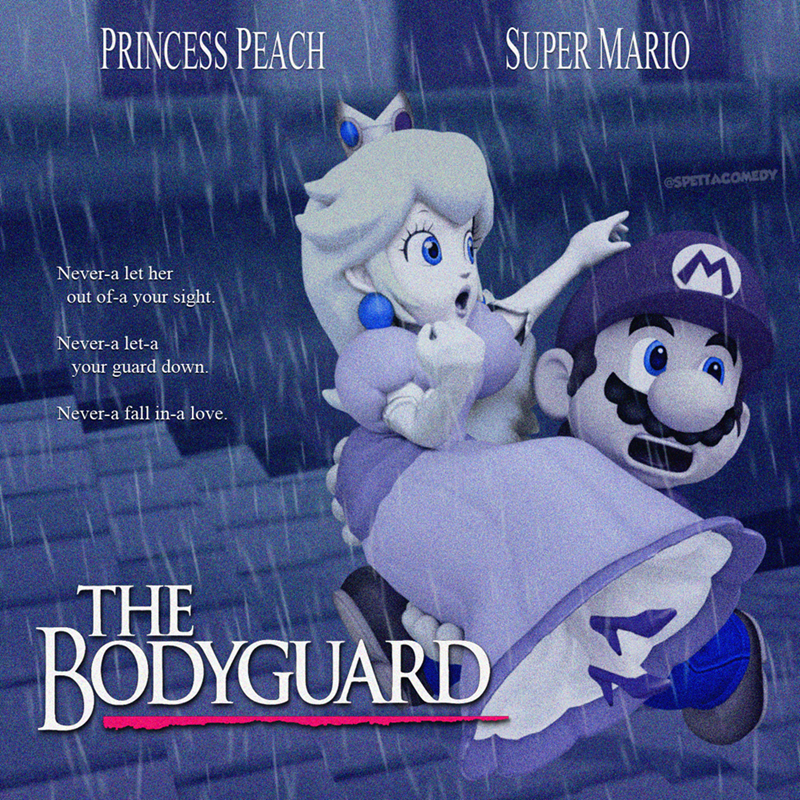Cartoon - Cartoon - PRINCESS PEACH SUPER MARIO @SPETTACOMEDY Never-a let her out of-a your sight. Never-a let-a your guard down. Never-a fall in-a love. THE BODYGUARD