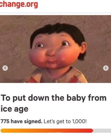 Text - change.org To put down the baby from ice age 775 have signed. Let's get to 1,000!
