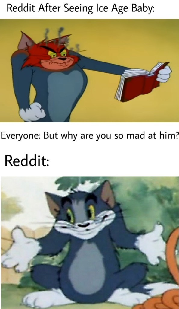 Cartoon - Reddit After Seeing Ice Age Baby: Everyone: But why are you so mad at him? Reddit: