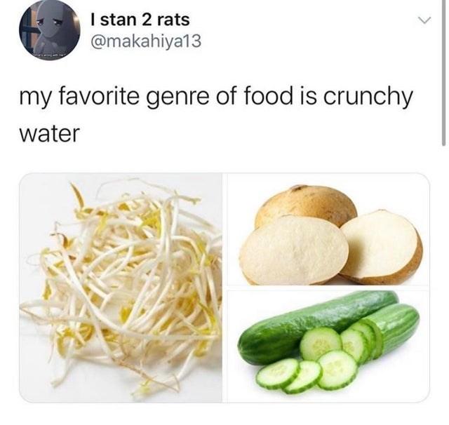Food - I stan 2 rats @makahiya13 my favorite genre of food is crunchy water