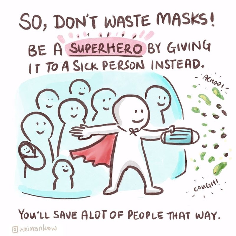 Text - SO, DON'T WASTE MASKS! BE A SUPERHERO BY GIVING ACHOOI- IT TO A SICK PERSON INSTEAD. COUGH! You'LL SAVE ALOT OF PEOPLE THAT WAY. O weimankow