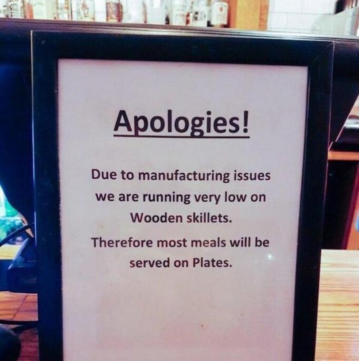 Text - Apologies! Due to manufacturing issues we are running very low on Wooden skillets. Therefore most meals will be served on Plates.