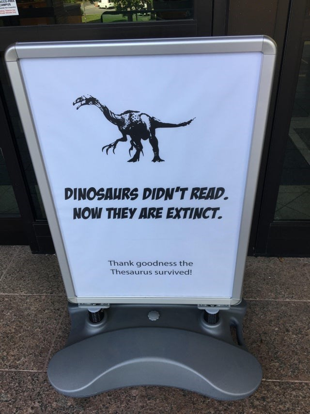 Dinosaur - Acco-FREE CAMPUS DINOSAURS DIDN'T READ. NOW THEY ARE EXTINCT. Thank goodness the Thesaurus survived!