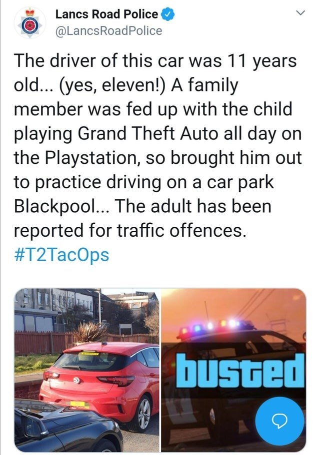 Motor vehicle - Lancs Road Police @LancsRoadPolice The driver of this car was 11 years old... (yes, eleven!) A family member was fed up with the child playing Grand Theft Auto all day on the Playstation, so brought him out to practice driving on a car park Blackpool... The adult has been reported for traffic offences. #T2TacOps busted