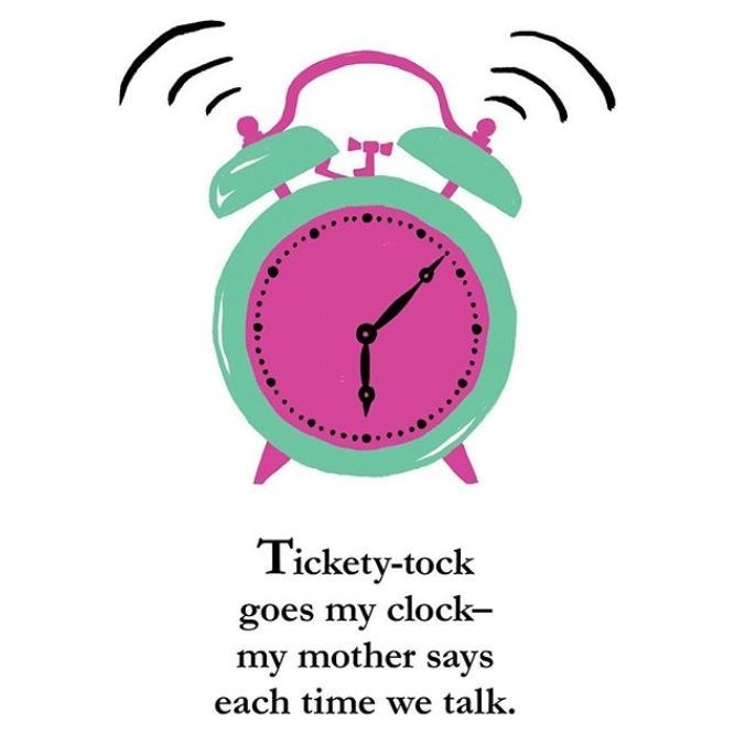 Clock - Tickety-tock goes my clock- my mother says each time we talk.