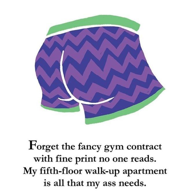 Clothing - Forget the fancy gym contract with fine print no one reads. My fifth-floor walk-up apartment is all that my ass needs.