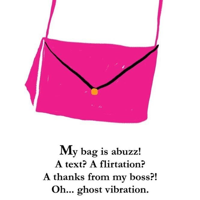 Pink - My bag is abuzz! A text? A flirtation? A thanks from my boss?! Oh... ghost vibration.