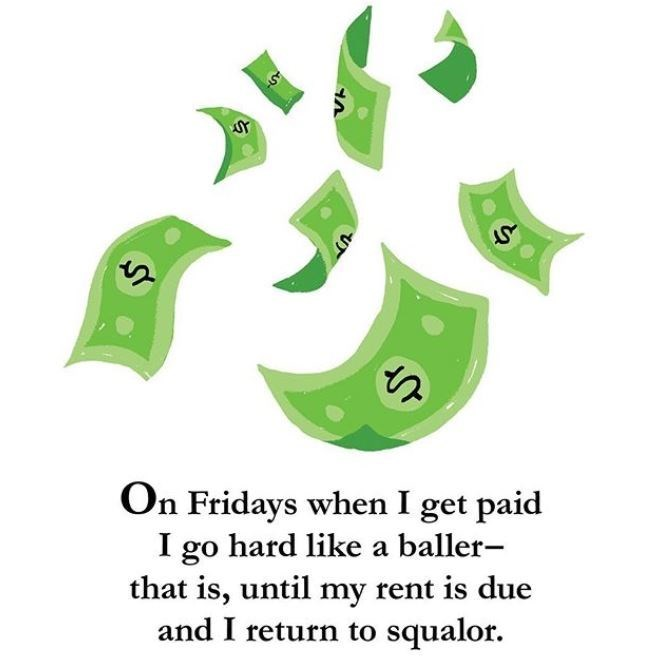 Green - %24 On Fridays when I get paid I go hard like a baller- that is, until my rent is due and I return to squalor.
