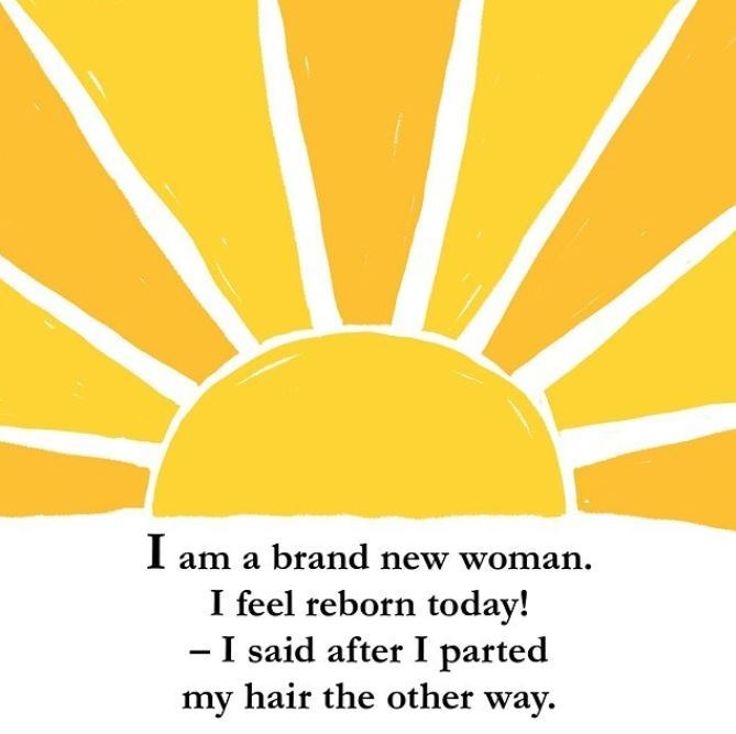 Yellow - I am a brand new woman. I feel reborn today! - I said after I parted hair the other way. my