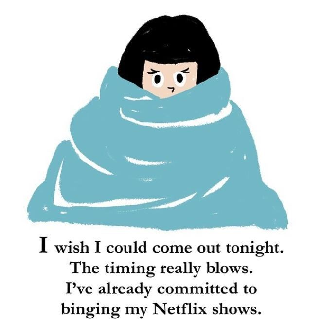 Cartoon - I wish I could come out tonight. The timing really blows. I've already committed to binging my Netflix shows.