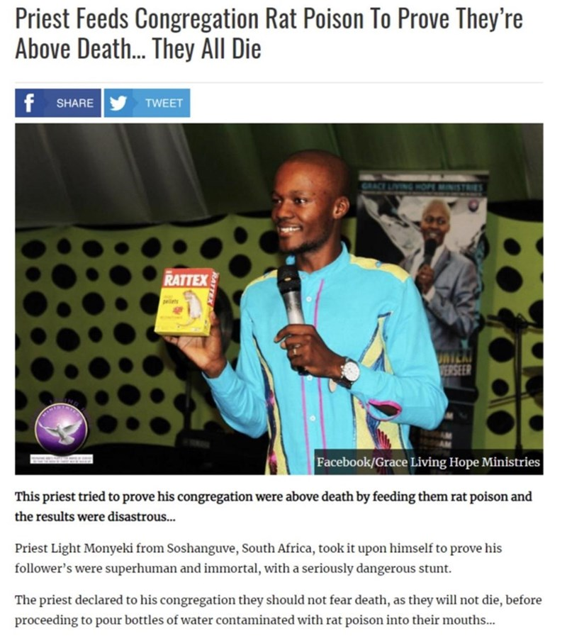 Text - Font - Priest Feeds Congregation Rat Poison To Prove They're Above Death... They All Die SHARE TWEET GRACE LIVING HOPE MINISTRIES RATTEX pelets UAILKI DERSEER Facebook/Grace Living Hope Ministries This priest tried to prove his congregation were above death by feeding them rat poison and the results were disastrous... Priest Light Monyeki from Soshanguve, South Africa, took it upon himself to prove his follower's were superhuman and immortal, with a seriously dangerous stunt. The priest d