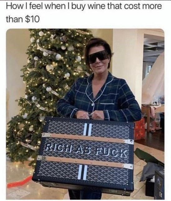 Bag - How I feel when I buy wine that cost more than $10 RICH A3 FUCK