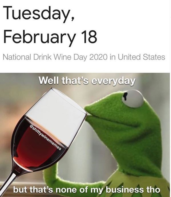 Product - Tuesday, February 18 National Drink Wine Day 2020 in United States Well that's everyday @shittywinememes but that's none of my business tho